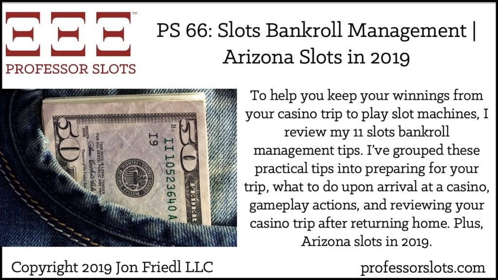 To help you keep your winnings from your casino trip to play slot machines, I review my 11 slots bankroll management tips. I've grouped these practical tips into preparing for your trip, what to do upon arrival at a casino, gameplay actions, and reviewing your casino trip after returning home. Plus, Arizona slots in 2019.