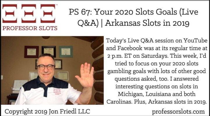Today's Live Q&A session on YouTube and Facebook was at its regular time at 2 p.m. ET on Saturdays. This week, I'd tried to focus on your 2020 slots gambling goals with lots of other good questions asked, too. I answered interesting questions on slots in Michigan, Louisiana and both Carolinas. Plus, Arkansas slots in 2019.