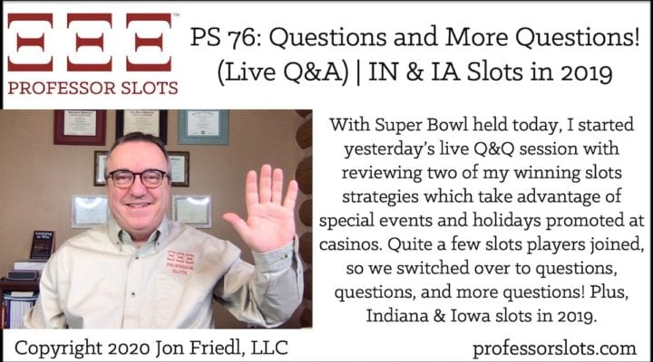 With Super Bowl held today, I started yesterday's live Q&Q session with reviewing two of my winning slots strategies which take advantage of special events and holidays promoted at casinos. Quite a few slots players joined, so we switched over to questions, questions, and more questions! Plus, Indiana & Iowa slots in 2019.