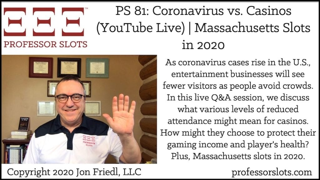As coronavirus cases rise in the U.S., entertainment businesses will see fewer visitors as people avoid crowds. In this live Q&A session, we discuss what various levels of reduced attendance might mean for casinos. How might they choose to protect their gaming income and player's health? Plus, Massachusetts slots in 2020.