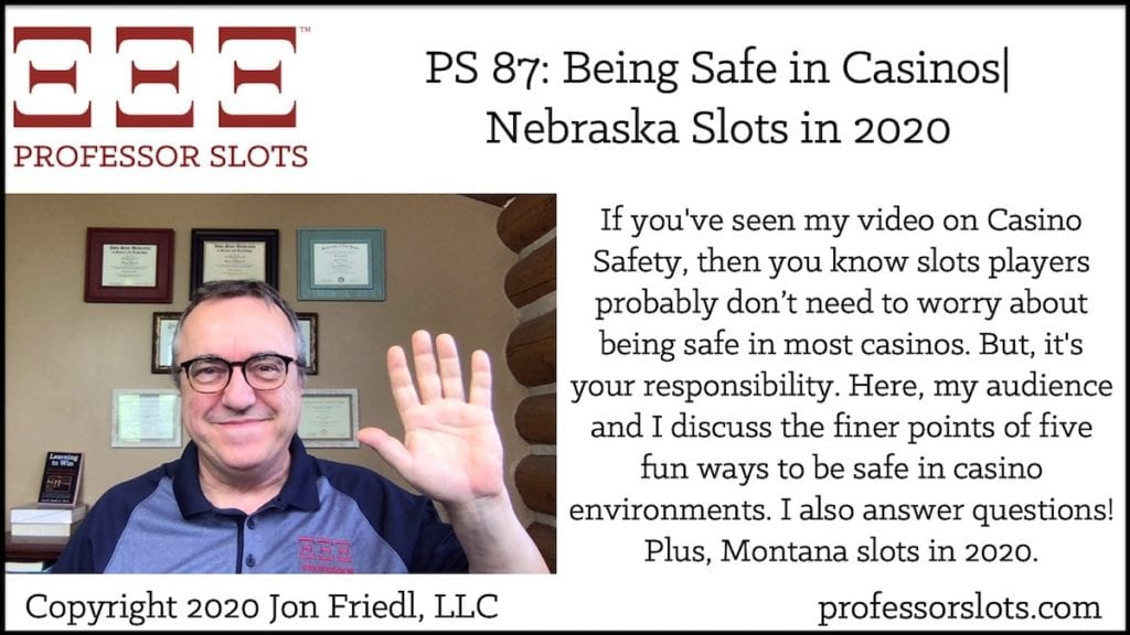 If you've seen my video on Casino Safety, then you know slots players probably don't need to worry about being safe in most casinos. But, it's your responsibility. Here, my audience and I discuss the finer points of five fun ways to be safe in casino environments. I also answer questions! Plus, Montana slots in 2020.