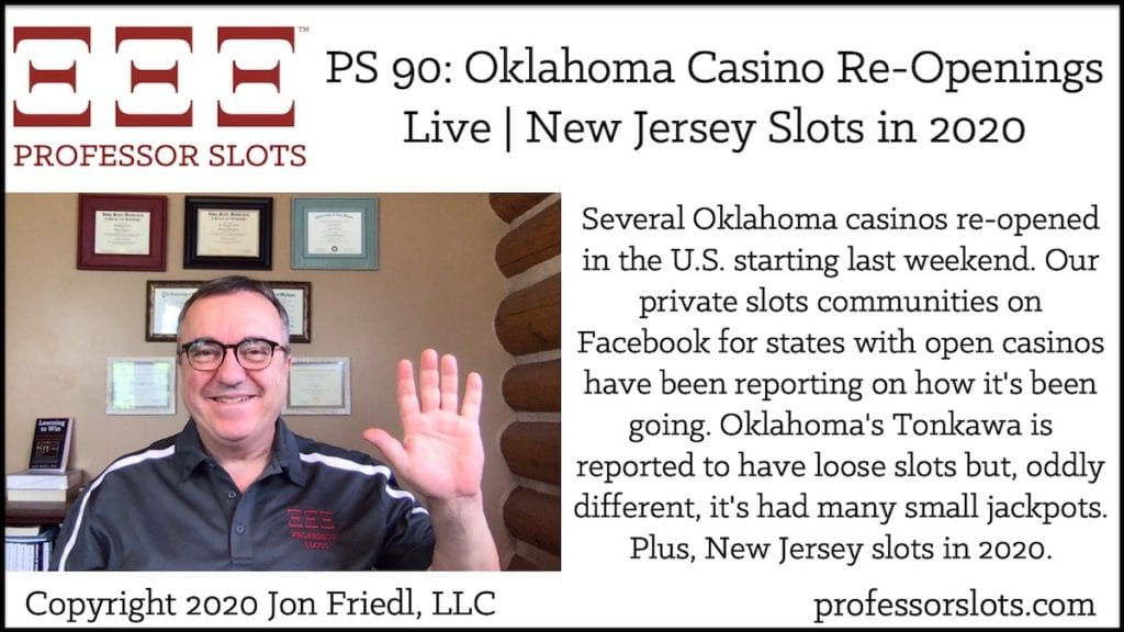 Several Oklahoma casinos re-opened in the U.S. starting last weekend. Our private slots communities on Facebook for states with open casinos have been reporting on how it's been going. Oklahoma's Tonkawa is reported to have loose slots but, oddly different, it's had many small jackpots. Plus, New Jersey slots in 2020.