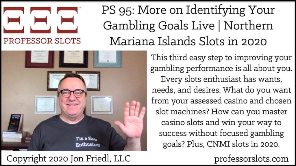 This third easy step to improving your gambling performance is all about you. Every slots enthusiast has wants, needs, and desires. What do you want from your assessed casino and chosen slot machines? How can you master casino slots and win your way to success without focused gambling goals? Plus, CNMI slots in 2020.