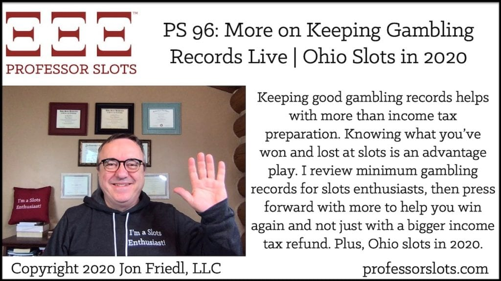 Keeping good gambling records helps with more than income tax preparation. Knowing what you've won and lost at slots is an advantage play. I review minimum gambling records for slots enthusiasts, then press forward with more to help you win again and not just with a bigger income tax refund. Plus, Ohio slots in 2020.
