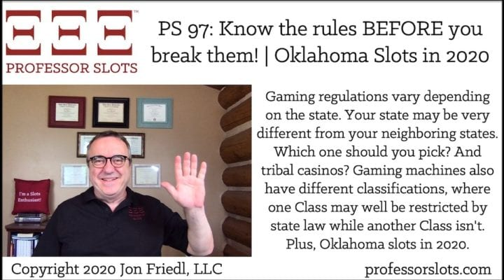 Gaming regulations vary depending on the state. Your state may be very different from your neighboring states. Which one should you pick? And tribal casinos? Gaming machines also have different classifications, where one Class may well be restricted by state law while another Class isn't. Plus, Oklahoma slots in 2020.