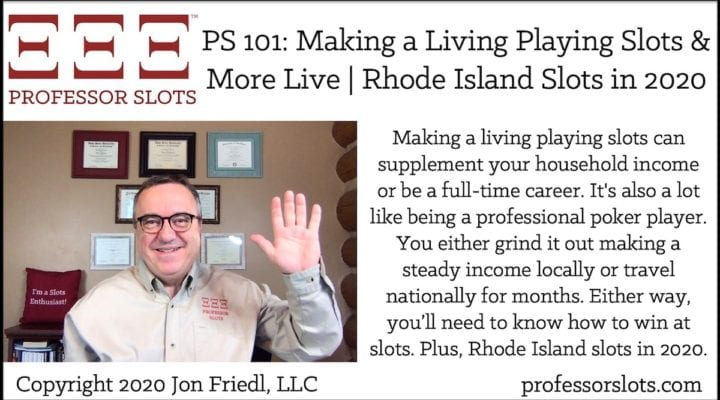 Making a living playing slots can supplement your household income or be a full-time career. It's also a lot like being a professional poker player. You either grind it out making a steady income locally or travel nationally for months. Either way, you'll need to know how to win at slots. Plus, Rhode Island slots in 2020.