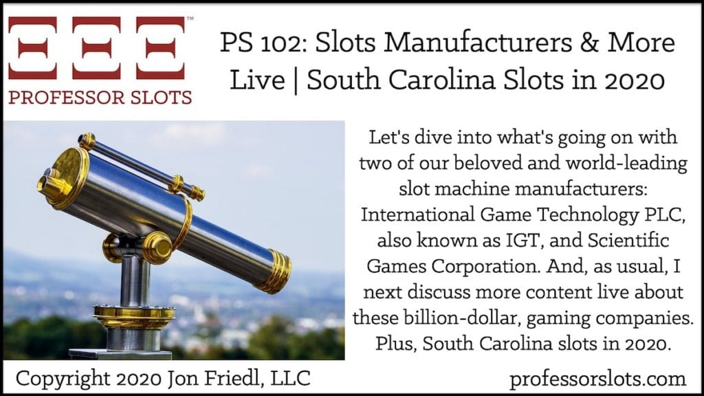 Let's dive into what's going on with two of our beloved and world-leading slot machine manufacturers: International Game Technology PLC, also known as IGT, and Scientific Games Corporation. And, as usual, I next discuss more content live about these billion-dollar, gaming companies. Plus, South Carolina slots in 2020.