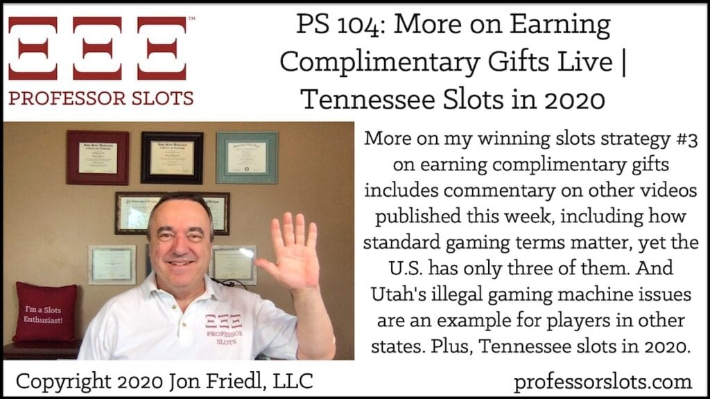 More on my winning slots strategy #3 on earning complimentary gifts includes commentary on other videos published this week, including how standard gaming terms matter, yet the U.S. has only three of them. And Utah's illegal gaming machine issues are an example for players in other states. Plus, Tennessee slots in 2020.