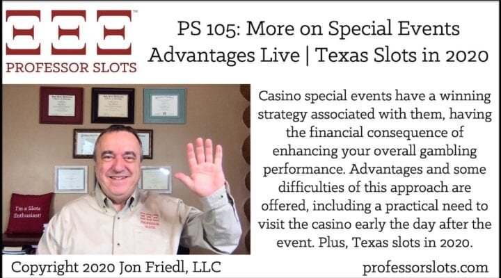 Casino special events have a winning strategy associated with them, having the financial consequence of enhancing your overall gambling performance. Advantages and some difficulties of this approach are offered, including a practical need to visit the casino early the day after the event. Plus, Texas slots in 2020.