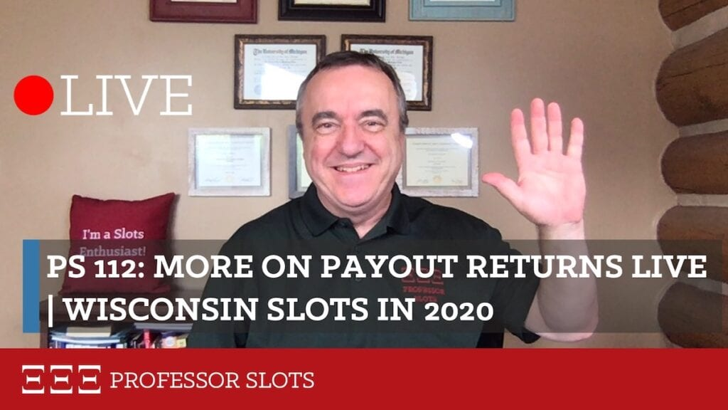 Today's show on slot machine's performance is about payout returns, both the theoretical payout limit setting and actual return statistics resulting from play. Payout returns are how much a casino returns in winnings divided by total bet. Actual returns are reports to gaming commissions. Plus, Wisconsin slots in 2020.